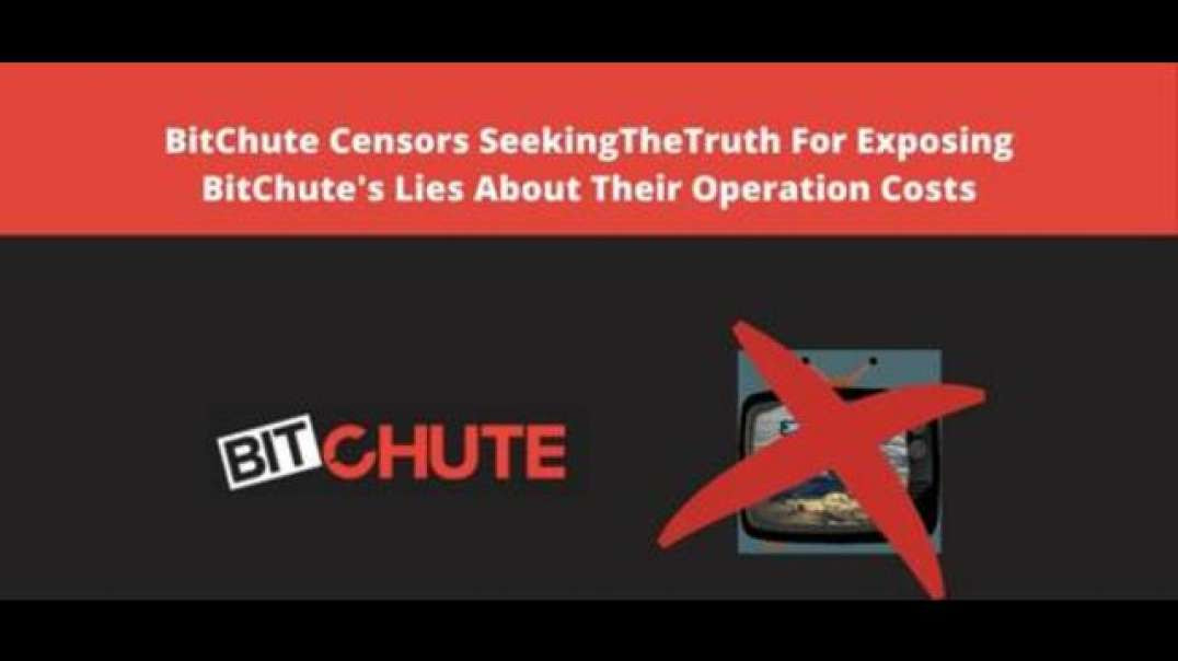 BitChute Censors SeekingTheTruth For Exposing BitChutes Lies About Their Operation Costs