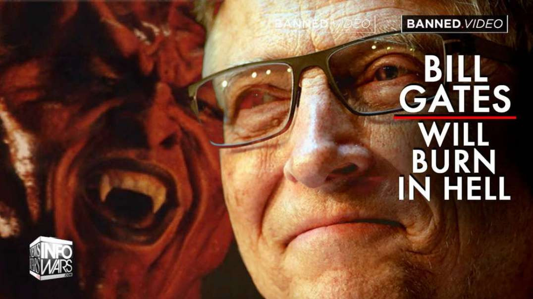 Bill Gates Will Burn In Hell for His Crimes Against Humanity