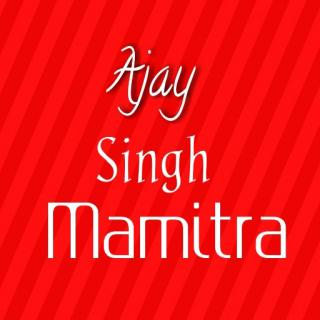 Ajay Singh Mamitra?