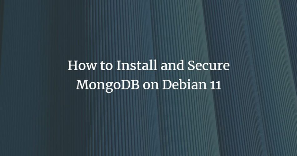 How to Install and Secure MongoDB on Debian 11 Debian