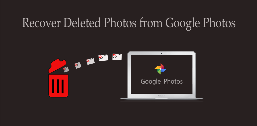 Easy method to Recover Deleted Photos from Google Photos -