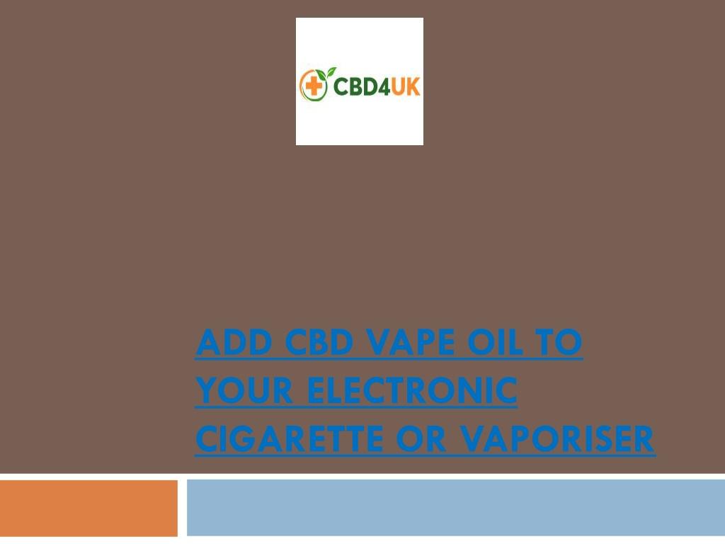 PPT - Add CBD Vape Oil to Your Electronic Cigarette or Vaporiser PowerPoint Presentation - ID:10121146