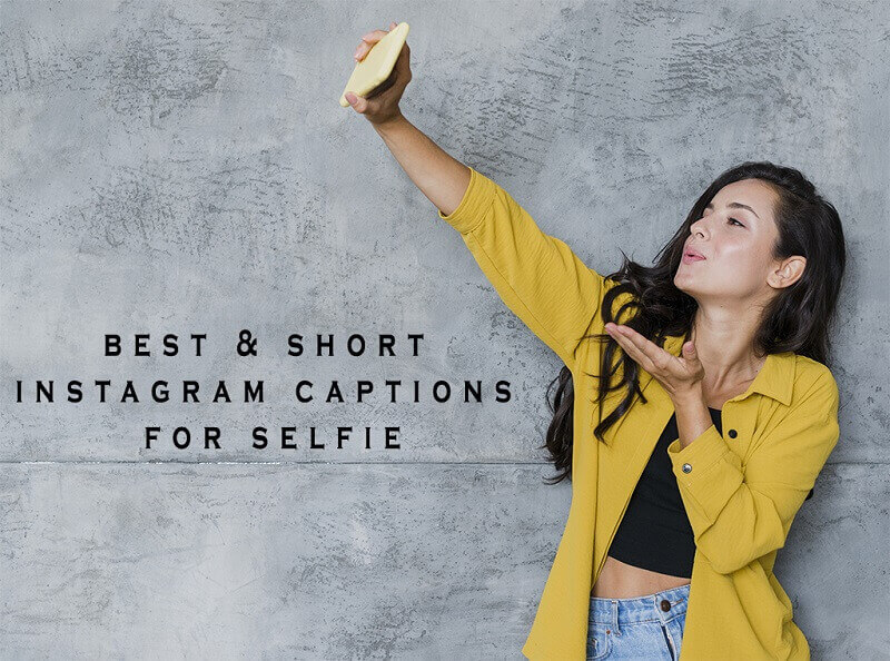 20+ Best and Short Instagram Captions For Selfies