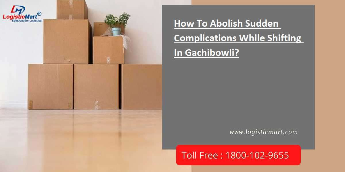 How To Abolish Sudden Complications While Shifting In Gachibowli?