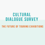 Cultural Dialogue Survey 2021: The Future of Touring Exhibitions