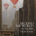 Around the World in the 1800s. The Art of Travel