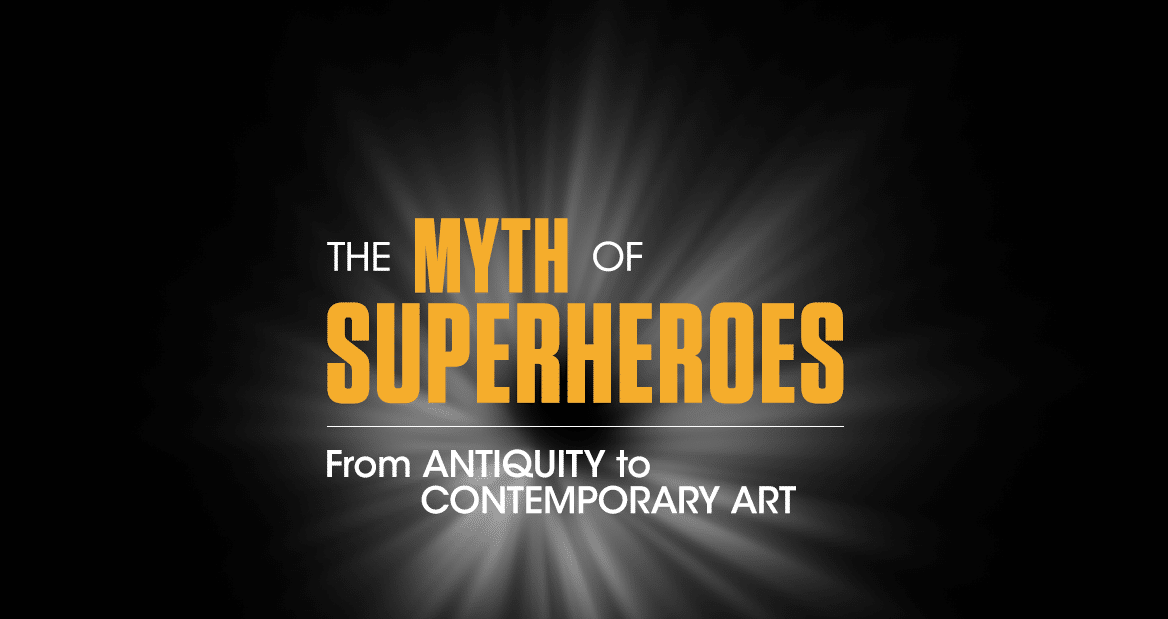 The Myth of Superheroes. From Antiquity to Contemporary Art